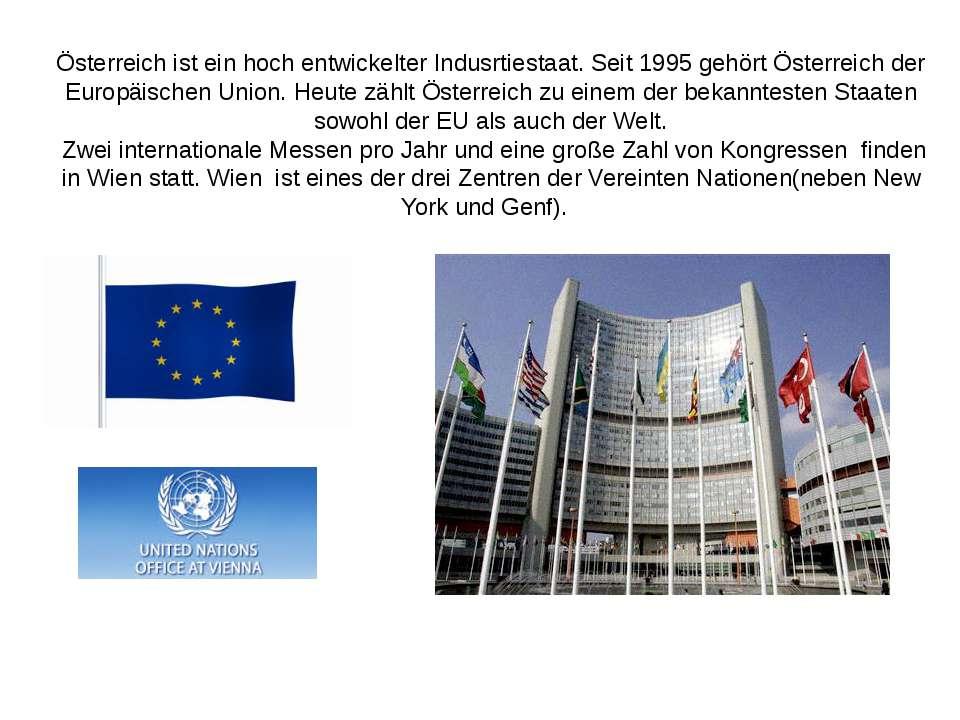 Österreich ist ein hoch entwickelter Indusrtiestaat. Seit 1995 gehört Österre...