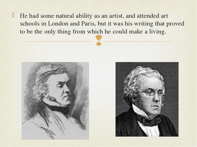 He had some natural ability as an artist, and attended art schools in London ...
