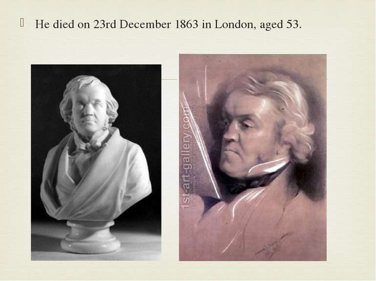He died on 23rd December 1863 in London, aged 53.