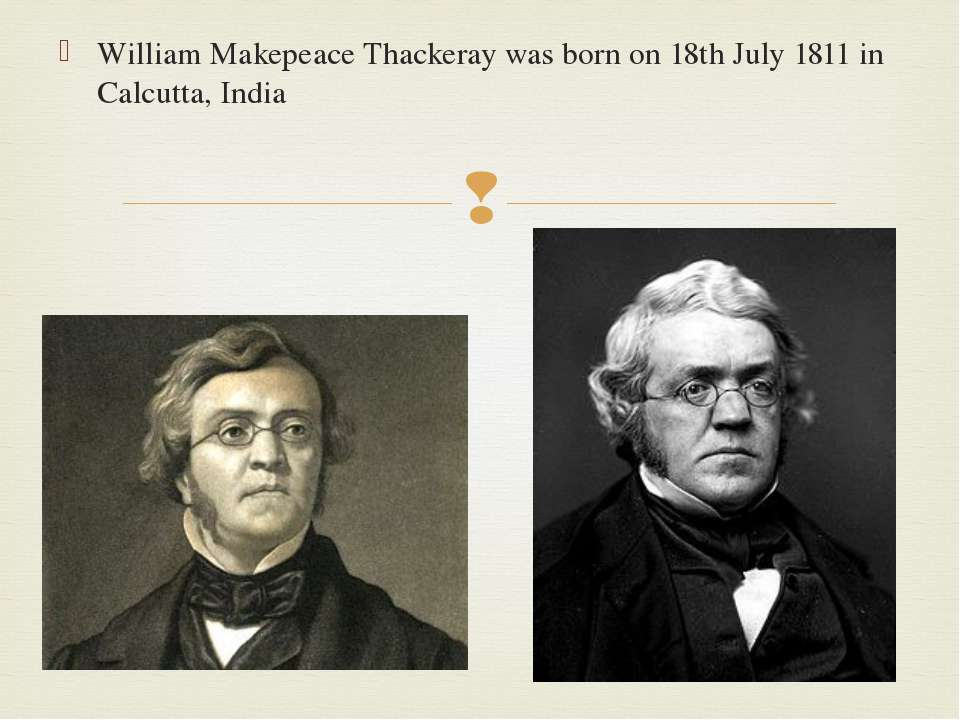 William Makepeace Thackeray was born on 18th July 1811 in Calcutta, India