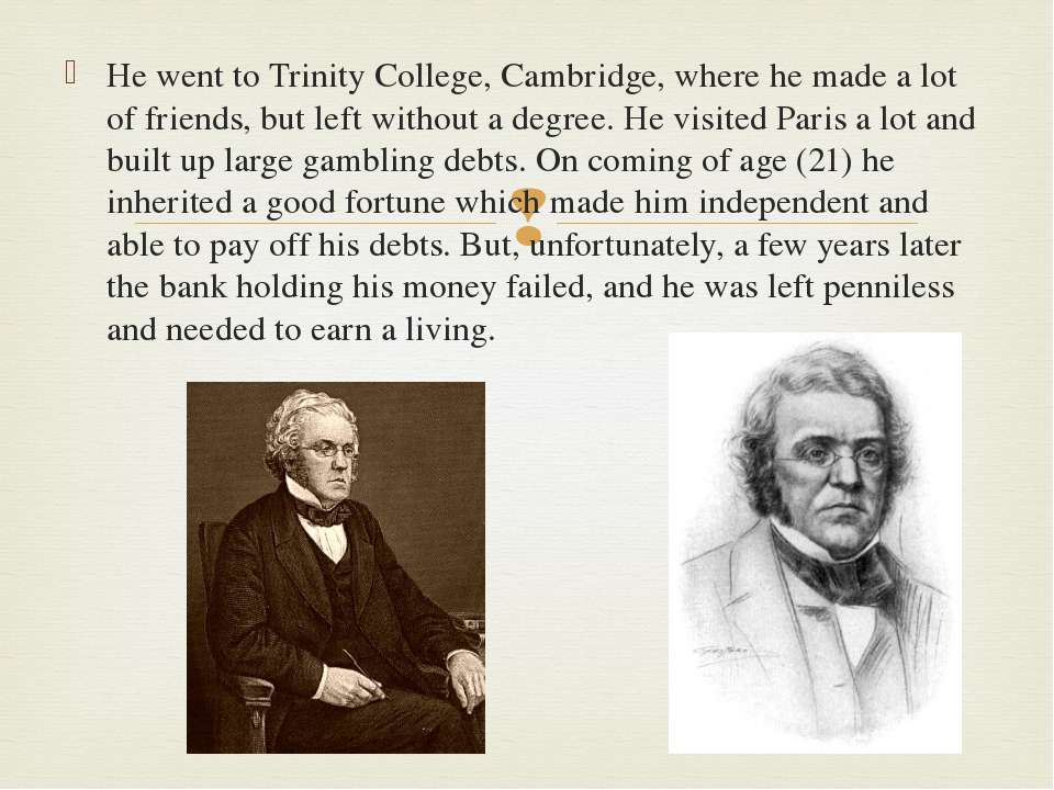 He went to Trinity College, Cambridge, where he made a lot of friends, but le...
