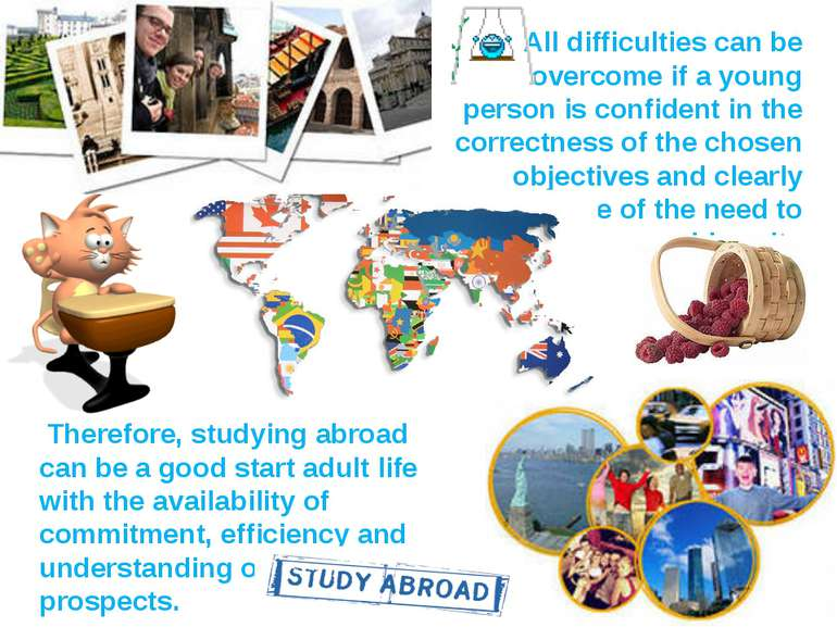 Therefore, studying abroad can be a good start adult life with the availabili...