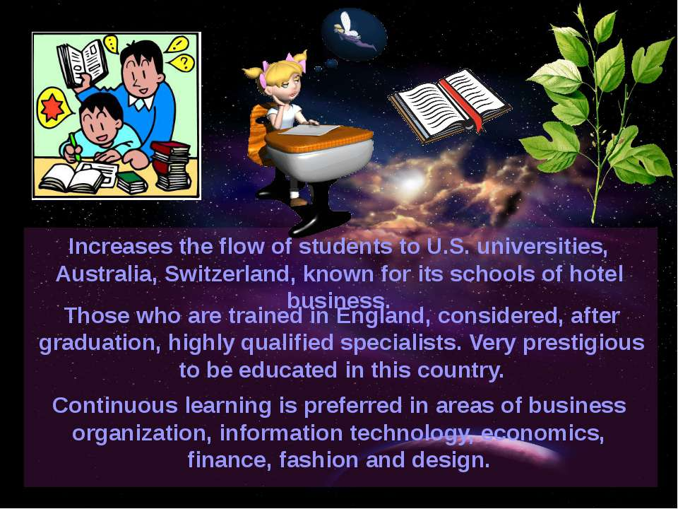 Increases the flow of students to U.S. universities, Australia, Switzerland, ...