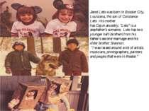 Jared Leto was born inBossier City, Louisiana, the son of Constance Leto Hi...