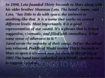 In 1998, Leto foundedThirty Seconds to Marsalong with his older brotherSha...