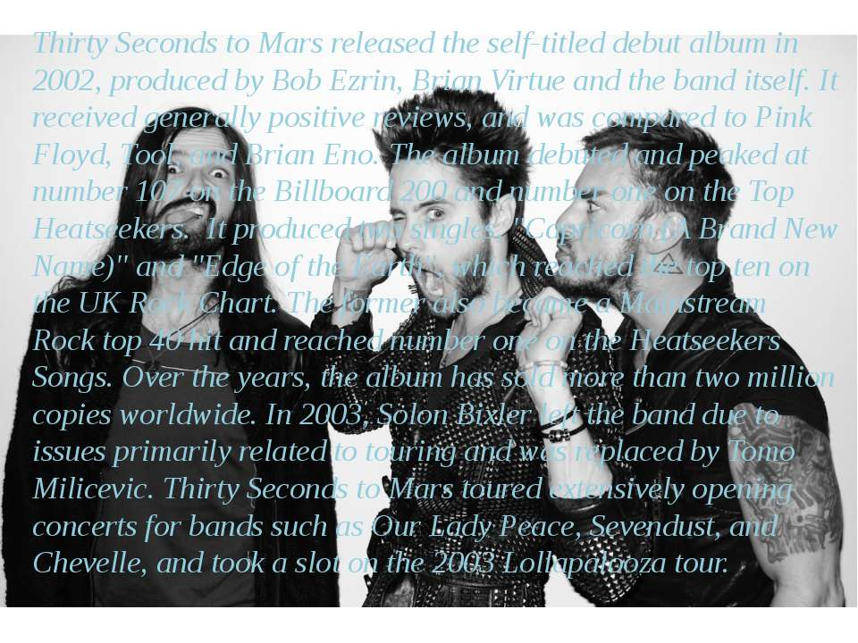 Thirty Seconds to Mars released the self-titled debut album in 2002, produced...
