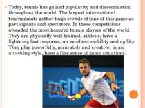 Today, tennis has gained popularity and dissemination throughout the world. T...