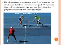For playing tennis opponents should be placed on the court on each side of th...