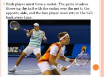 Each player must have a racket. The game involves throwing the ball with the ...