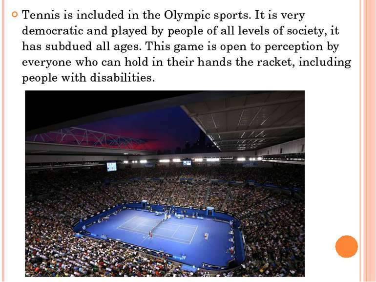Tennis is included in the Olympic sports. It is very democratic and played by...