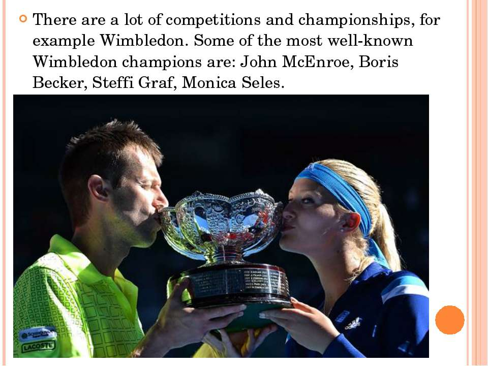 There are a lot of competitions and championships, for example Wimbledon. Som...
