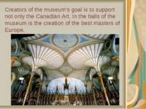 Creators of the museum's goal is to support not only the Canadian Art. In the...