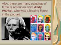 Also, there are many paintings of famous American artist Andy Warhol, who was...