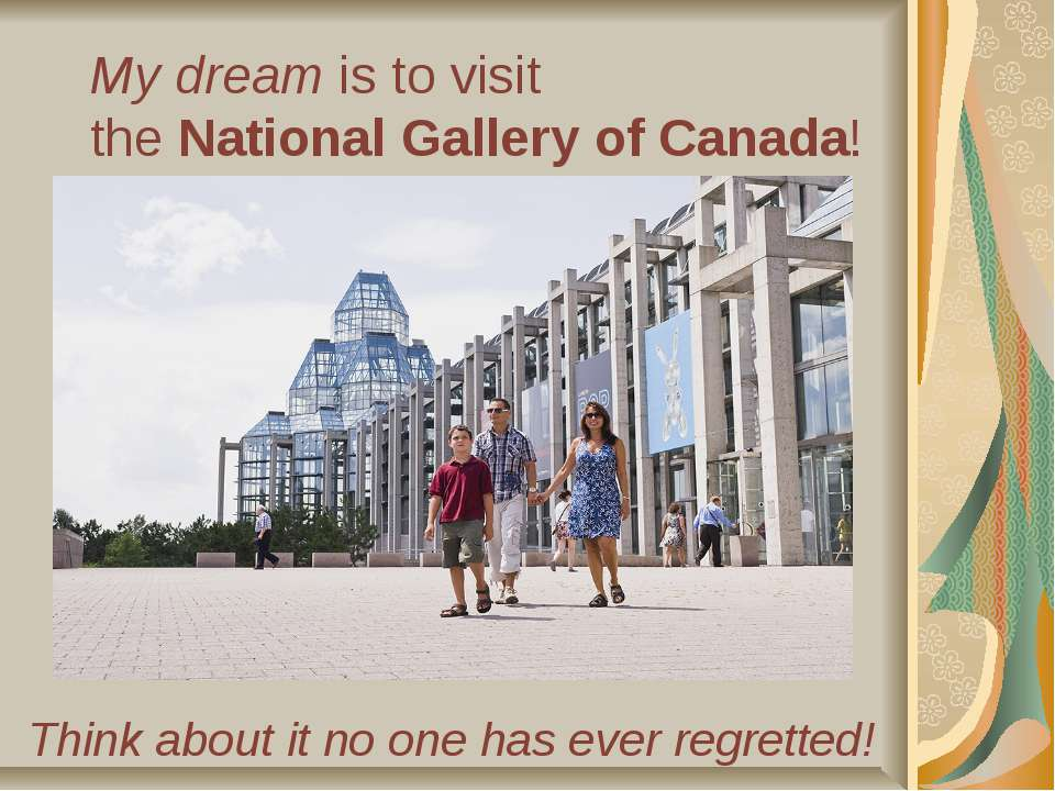 Think about it no one has ever regretted! My dream is to visit the National G...