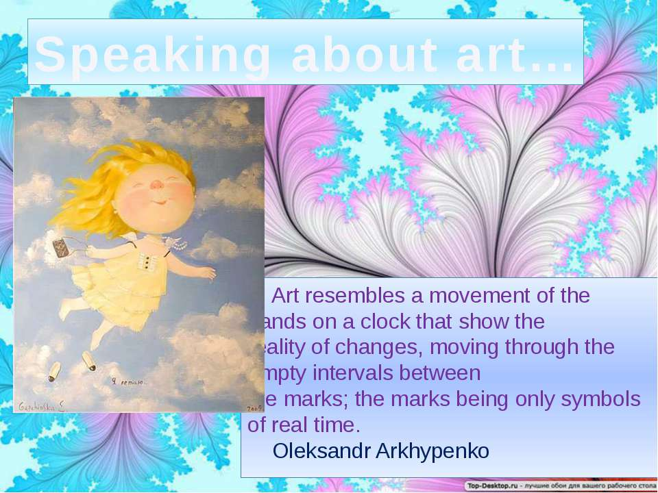Speaking about art… Art resembles a movement of the hands on a clock that sho...