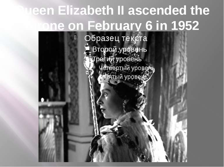 Queen Elizabeth II ascended the throne on February 6 in 1952