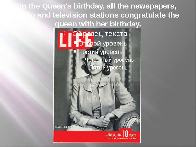 In the Queen's birthday, all the newspapers, radio and television stations co...