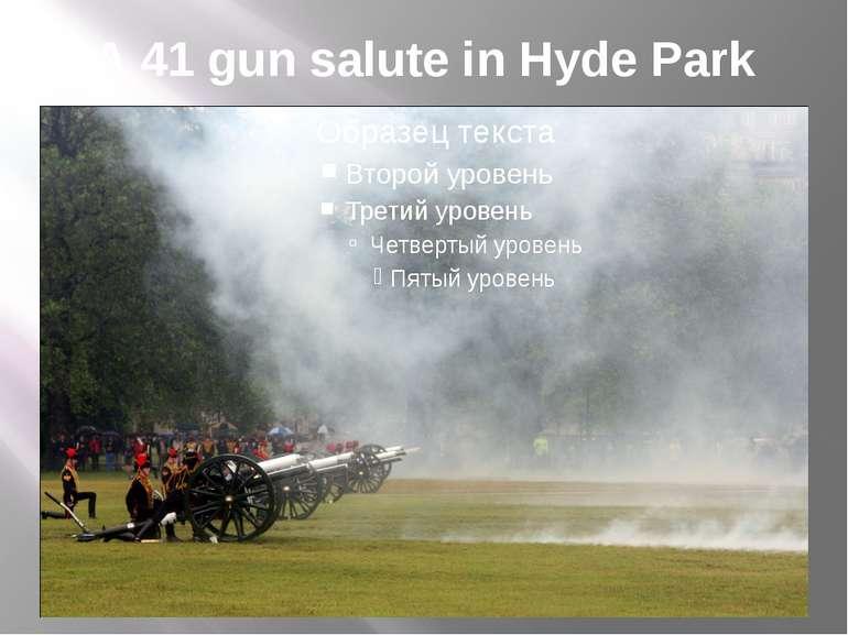A 41 gun salute in Hyde Park