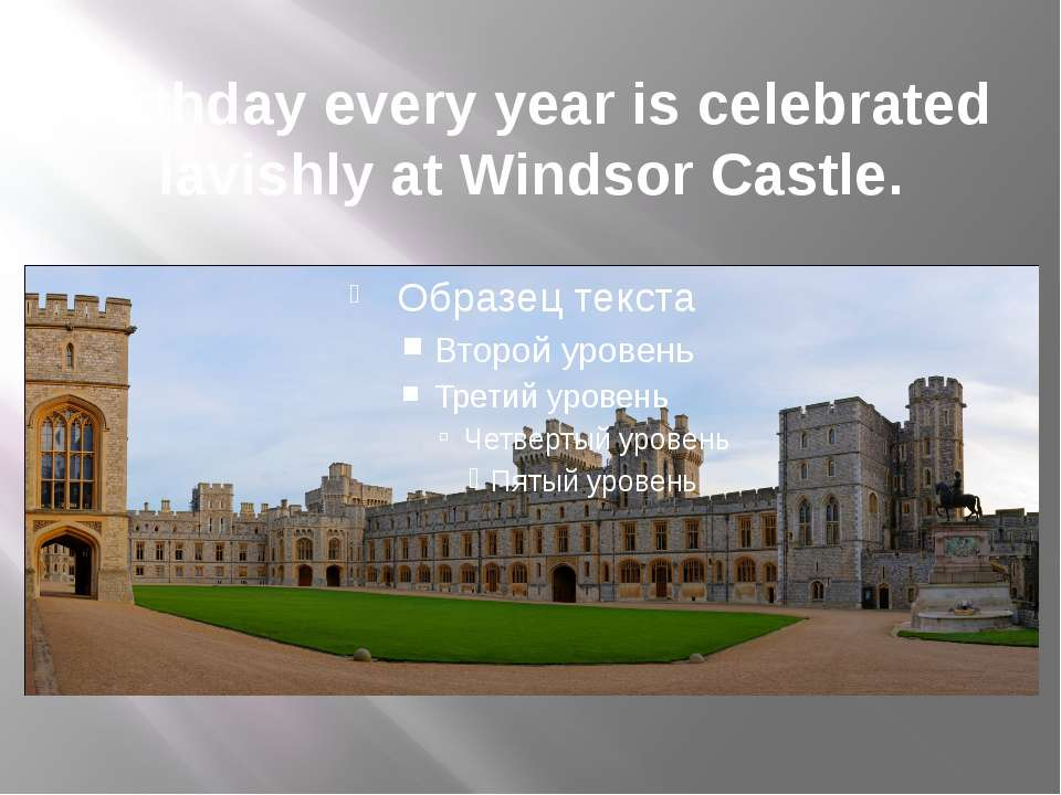 Birthday every year is celebrated lavishly at Windsor Castle.