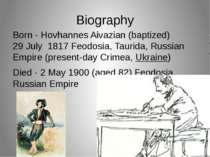 Biography Born - Hovhannes Aivazian (baptized) 29 July  1817 Feodosia, Taurid...