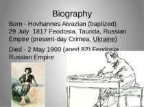 Biography Born - Hovhannes Aivazian (baptized) 29 July1817 Feodosia,Taurid...