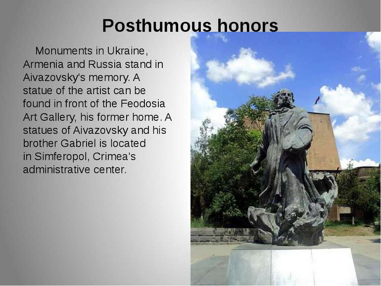 Posthumous honors Monuments in Ukraine, Armenia and Russia stand in Aivazovsk...