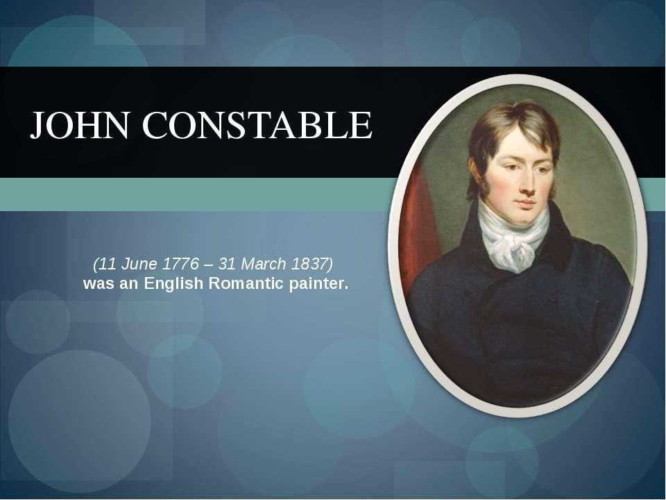 JOHN CONSTABLE (11 June 1776 – 31 March 1837) was anEnglishRomanticpainter.