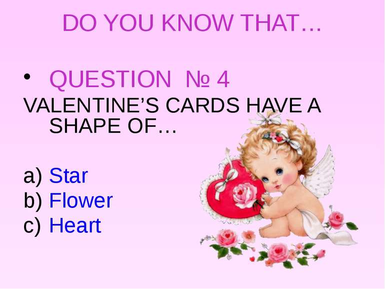DO YOU KNOW THAT… QUESTION № 4 VALENTINE'S CARDS HAVE A SHAPE OF… Star Flower...