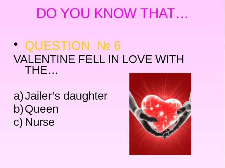 DO YOU KNOW THAT… QUESTION № 6 VALENTINE FELL IN LOVE WITH THE… Jailer's daug...