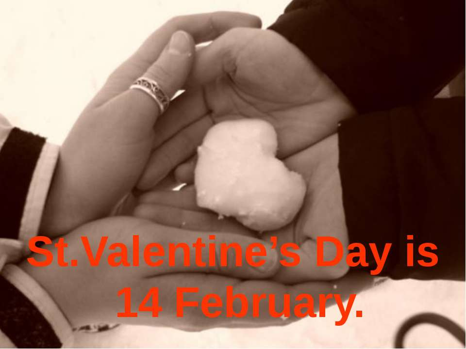 St.Valentine's Day is 14 February.