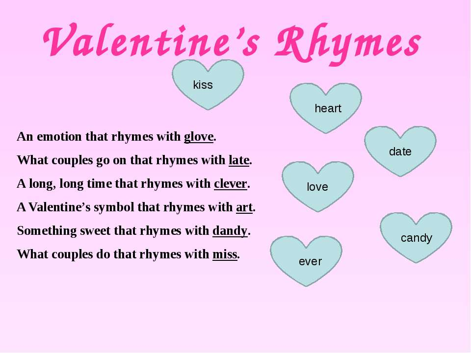 Valentine's Rhymes An emotion that rhymes with glove. What couples go on that...