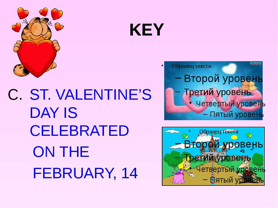 KEY ST. VALENTINE'S DAY IS CELEBRATED ON THE FEBRUARY, 14