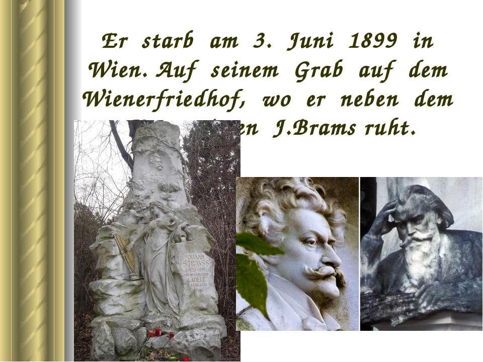 Er starb am 3. Juni 1899 in Wien. Auf seinem Grab auf dem Wienerfriedhof, wo ...