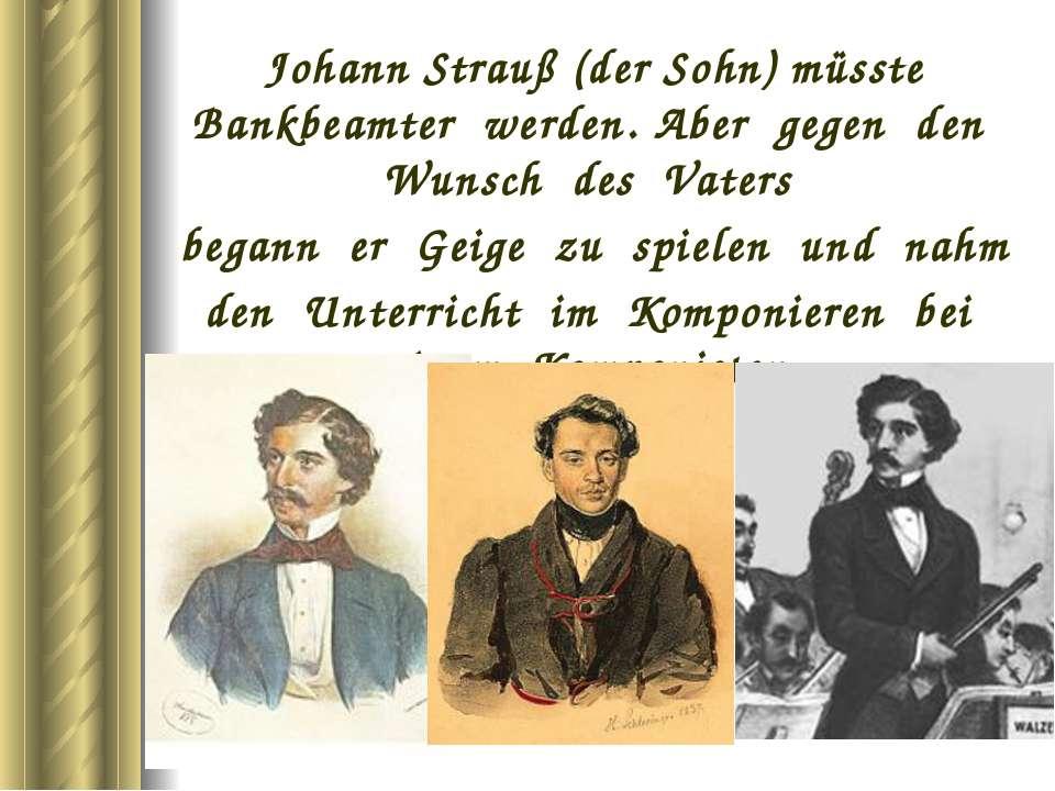 Johann Strauß (der Sohn) müsste Bankbeamter werden. Aber gegen den Wunsch des...