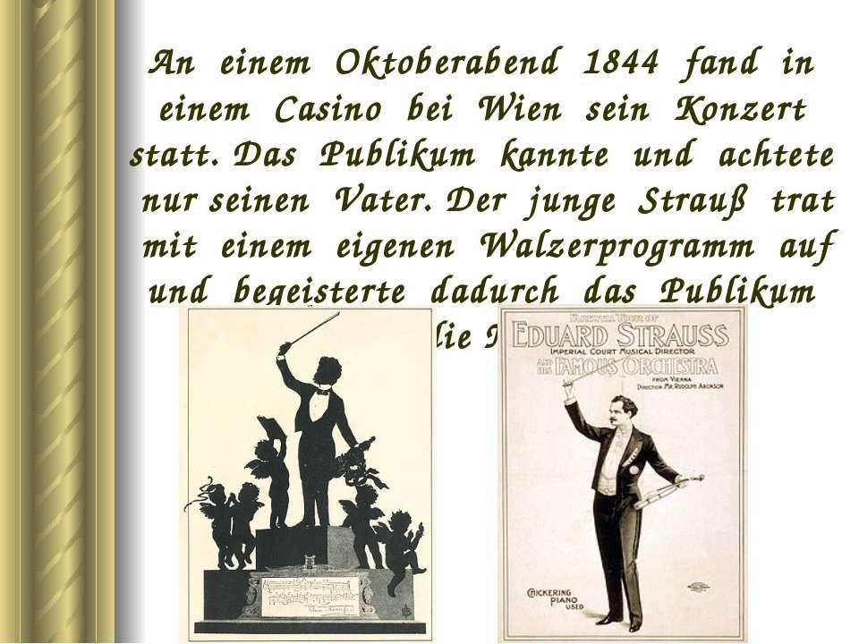An einem Oktoberabend 1844 fand in einem Casino bei Wien sein Konzert statt. ...