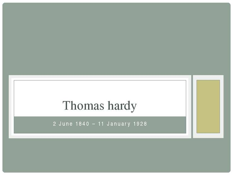 2 June 1840 – 11 January 1928 Thomas hardy
