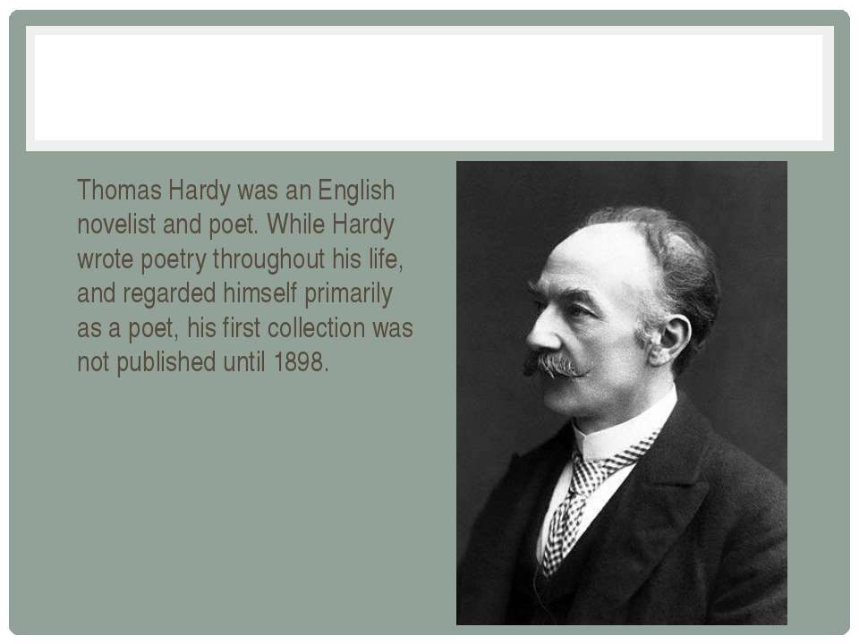 Thomas Hardy was an English novelist and poet. While Hardy wrote poetry throu...