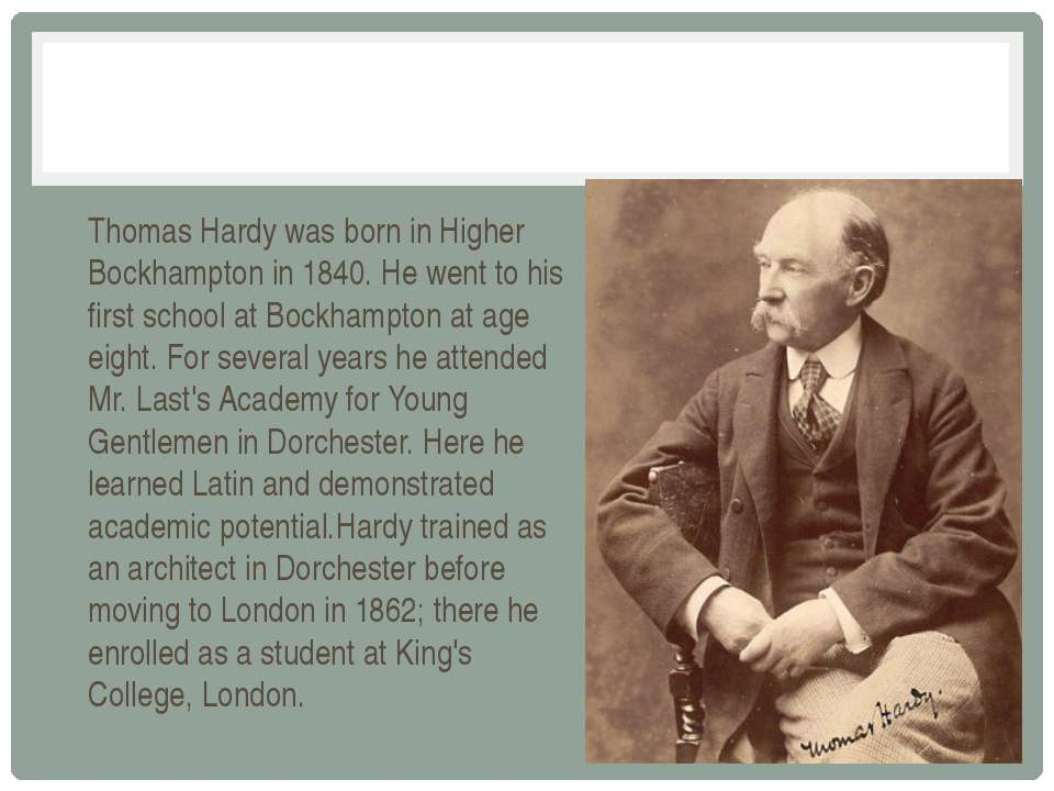 Thomas Hardy was born in Higher Bockhampton in 1840. Нe went to his first sch...