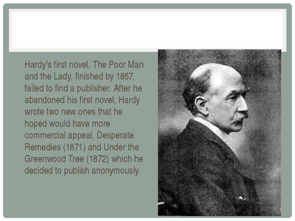 Hardy's first novel, The Poor Man and the Lady, finished by 1867, failed to f...