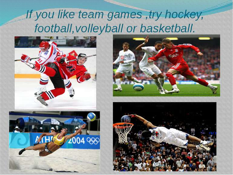 If you like team games ,try hockey, football,volleyball or basketball.
