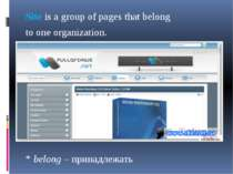Site is a group of pages that belong to one organization. * belong – принадле...