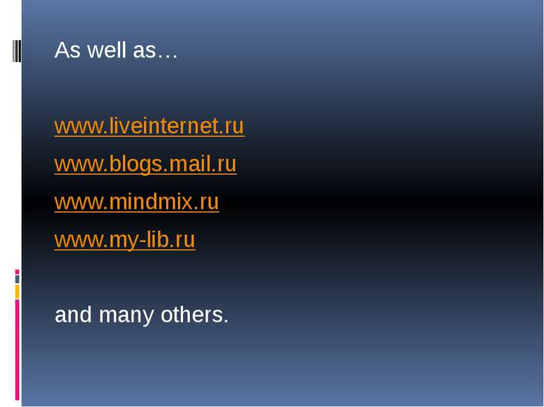 As well as… www.liveinternet.ru www.blogs.mail.ru www.mindmix.ru www.my-lib.r...