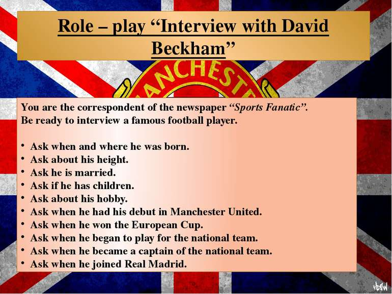 "Role – play ""Interview with David Beckham"" You are the correspondent of the n..."