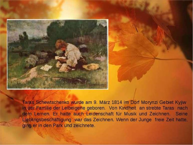 Taras Schewtschenko wurde am 9. März 1814 im Dorf Morynzi Gebiet Kyjiw in der...