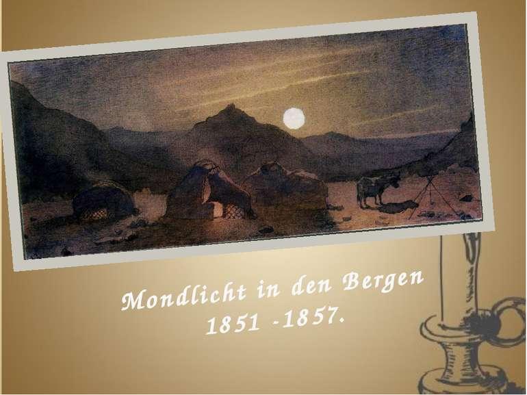 Mondlicht in den Bergen 1851 -1857.