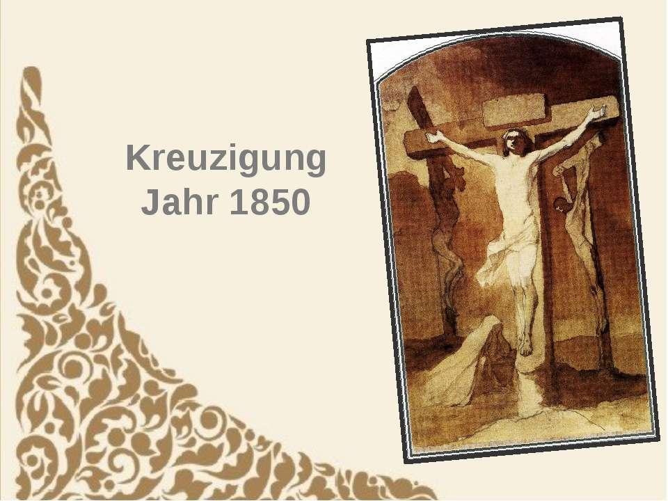 Kreuzigung Jahr 1850
