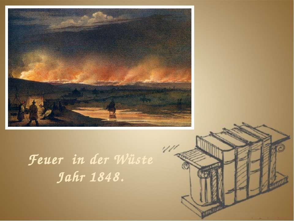 Feuer in der Wüste Jahr 1848.