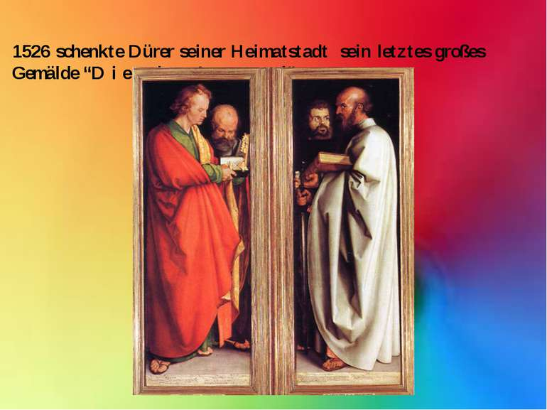 "1526 schenkte Dürer seiner Heimatstadt sein letztes großes Gemälde ""D i e v i..."