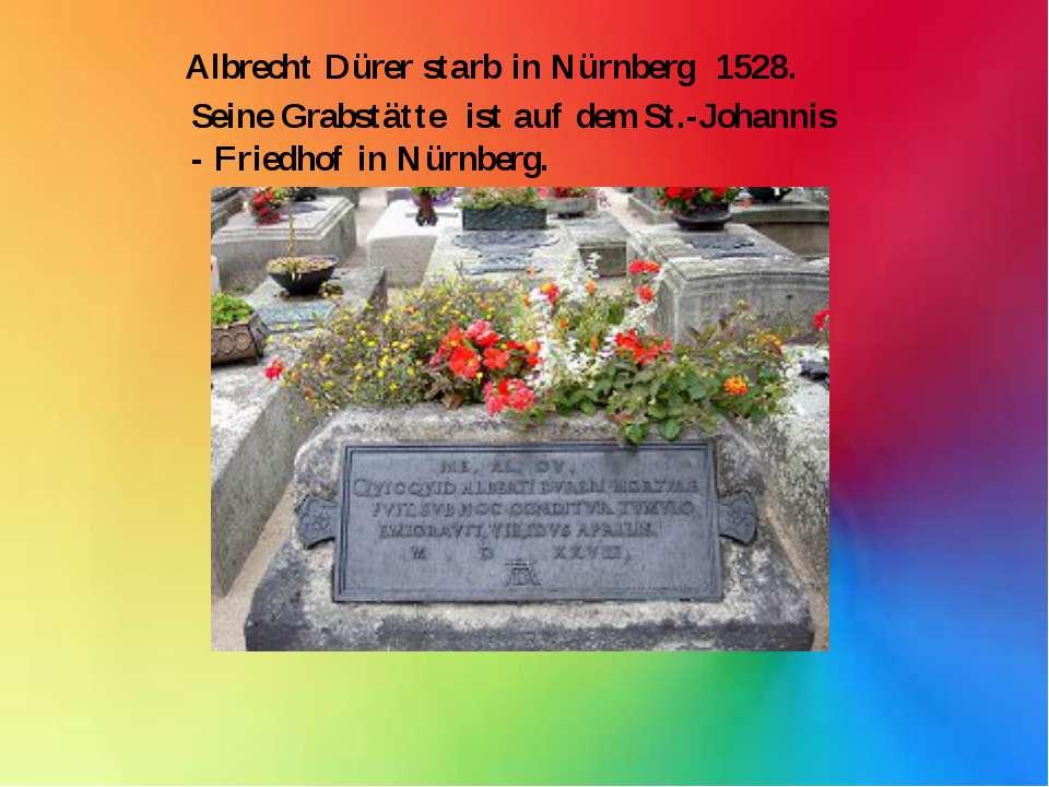 Seine Grabstätte ist auf dem St.-Johannis - Friedhof in Nürnberg. Albrecht D...