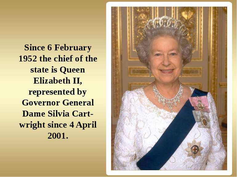 Since 6 February 1952 the chief of the state is Queen Elizabeth II, represent...